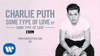 Charlie Puth - Some Type Of Love [ Audio]