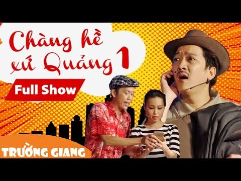 Fullshow Liveshow Trường Giang 1 Chàng Hề Xứ Quảng