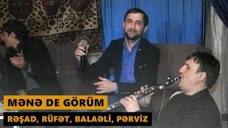 MƏNƏ DE GÖRÜM (Resad Dagli, Rufet Nasosnu, Balaeli, Perviz Bulbule) Meyxana 2017