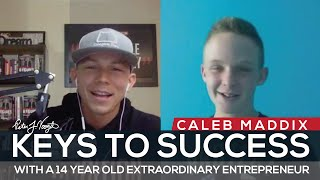 Caleb Maddix - Keys To Success With A 14 Year Old Extraordinary Entrepreneur