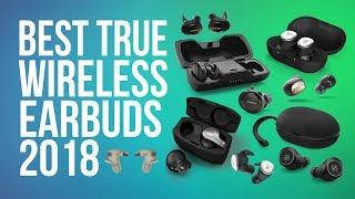 BEST TRULY WIRELESS EARBUDS 2018 | TOP 10 WIRELESS TRUE FULLY EARBUDS