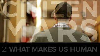 "Citizen Mars S1:E2 ""What Makes Us Human"""