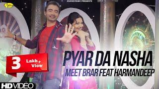 Pyar Da Nasha Meet Brar Feat Harmandeep [ Official Video ] Anand Music