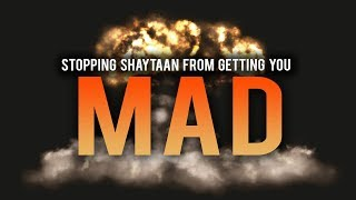 HOW TO STOP SHAYTAAN FROM GETTING YOU MAD