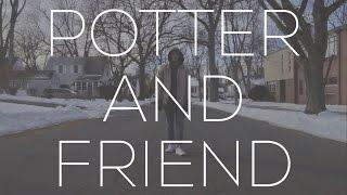 Potter and Friend - Dante Bowe ft. Jesse Cline