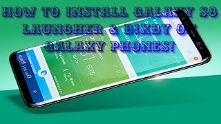 How to Install Galaxy S8 Launcher & Bixby on Any Galaxy Phones Nougat