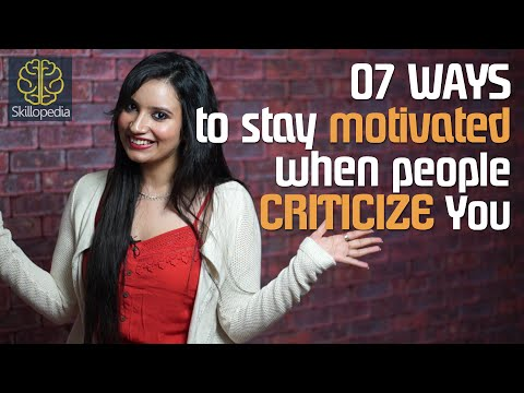 How to stay motivated when people criticize you - Skillopedia ( Self-motivation video)