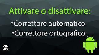 Android - Come attivare o disattivare il correttore automatico e il correttore ortografico [4K]