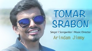 TOMAR SRABON I Official Music Video 2017 I ARiNDAM JiMMY