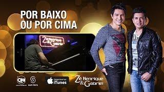 Zé Henrique e Gabriel - POR BAIXO OU POR CIMA (Vídeo Oficial)