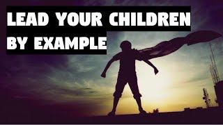 Lead Your Children By Example | Mufti Menk