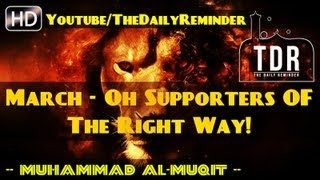March - Oh Supporters Of The Right Way! ᴴᴰ ┇ Nasheed ┇ Br. Muhammad Al-Muqit ┇ The Daily Reminder ┇