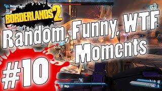 Borderlands 2   Random, Funny, WTF Moments #10