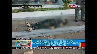 5 kidnappers na naka-police uniform, patay matapos maka-engkwentro ang pulisya; 1 pulis, patay rin