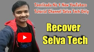 Recover selva tech channel || thanks selva tech family and friend