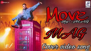 Move |Cover video song| By- MAG | Original- Raftaar | Zee Music Company | MAG Music Official