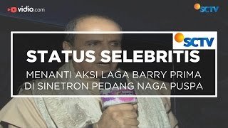 Menanti Aksi Laga Barry Prima di Sinetron Pedang Naga Puspa - Status Selebritis 05/12/15
