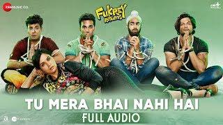 Tu Mera Bhai Nahi Hai - Full Audio | Fukrey Returns | Gandhharv Sachdeav | Raftaar | Sumeet Bellary