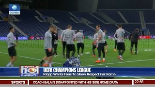 Klopp Wants Fans To Show Respect For Roma Pt 4 | News@10 |