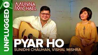 Pyar Ho – UNPLUGGED | Sunidhi Chauhan & Vishal Mishra | Munna Michael