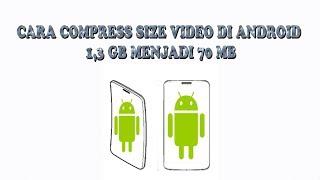 Cara Memperkecil Size Video di Android - 1 GB Menjadi 70 MB