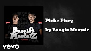Bangla Mentalz - Piche Firey (AUDIO)