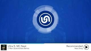 Ultra ft. MC Neat - C'Mon (Scott & Nick Remix)