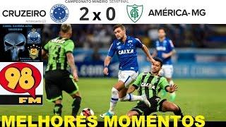 CRUZEIRO 2 x 0 AMERICA MG MELHORES MOMENTOS Campeonato Mineiro 2017 Semifinal 98 FM 98 Live