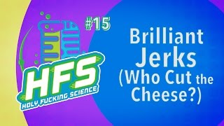 HFS Podcast # 15 - Brilliant Jerks (Who Cut the Cheese?)