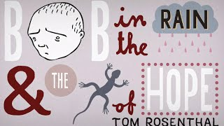 Tom Rosenthal - Bob in the Rain and The Lizard of Hope
