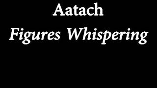 Aatach  - Figures Whispering