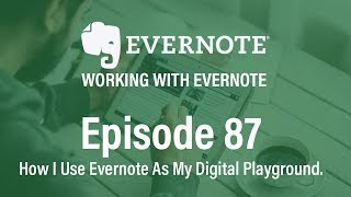 Working With Evernote | Ep 87 | Evernote as Your Digital Playground