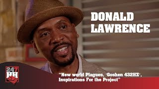 """Donald Lawrence - New world Plagues, """"Goshen 432HZ"""", Inspirations For the Project (247HH Exclusive)"""