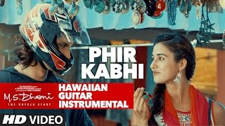 PHIR KABHI Video Song | M.S. DHONI -THE UNTOLD STORY | Hawaiian Guitar Instrumental By RAJESH THAKER