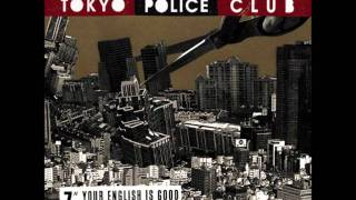 Tokyo Police Club - Your English Is Good
