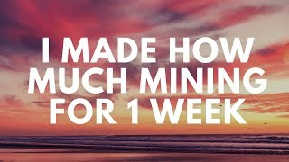 How Much I Make Mining for one Week  (News 3-24-18)