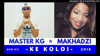 Master KG Feat Makhadzi - Ke Koloi