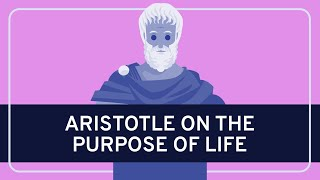 PHILOSOPHY - History: Aristotle on the Purpose of Life [HD]