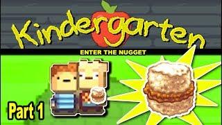 Let's Play KINDERGARTEN: Part 1 (Nugget In A Biscuit)
