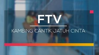 FTV SCTV - Kambing Cantik Jatuh Cinta