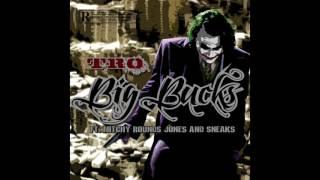 Big Bucks - Tro ft Mitchy Rounds, Jones, Sneaks