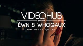 ÉWN & Whogaux - Start That Fire (VideoHUB) #enjoybeauty