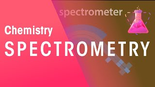 Spectrometry | Chemistry for All | The Fuse School