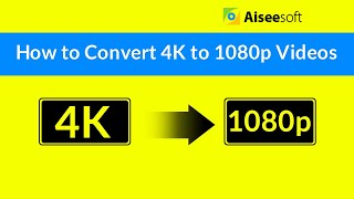 How to Convert 4K to 1080p Videos