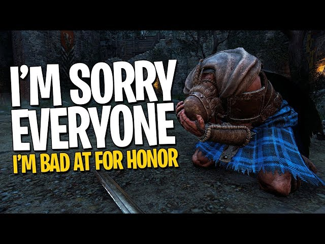 Sorry Everyone - For Honor