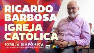 Catolicidade com Ricardo Barbosa - Igreja Sinfônica