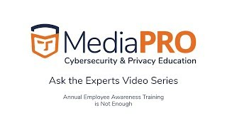 MediaPRO: Ask the Experts - Annual Employee Awareness Training Is Not Enough