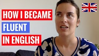 How I became fluent in English + my top English learning tips