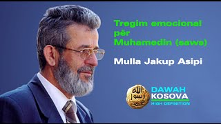 Tregim emocional per Muhamedin (saws) ᴴᴰ Mulla Jakup Asipi (ra)