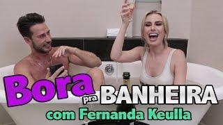 NA BANHEIRA com FERNANDA KEULLA